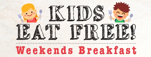 WEEKEND BREAKFAST WITH KIDS EAT FREE!